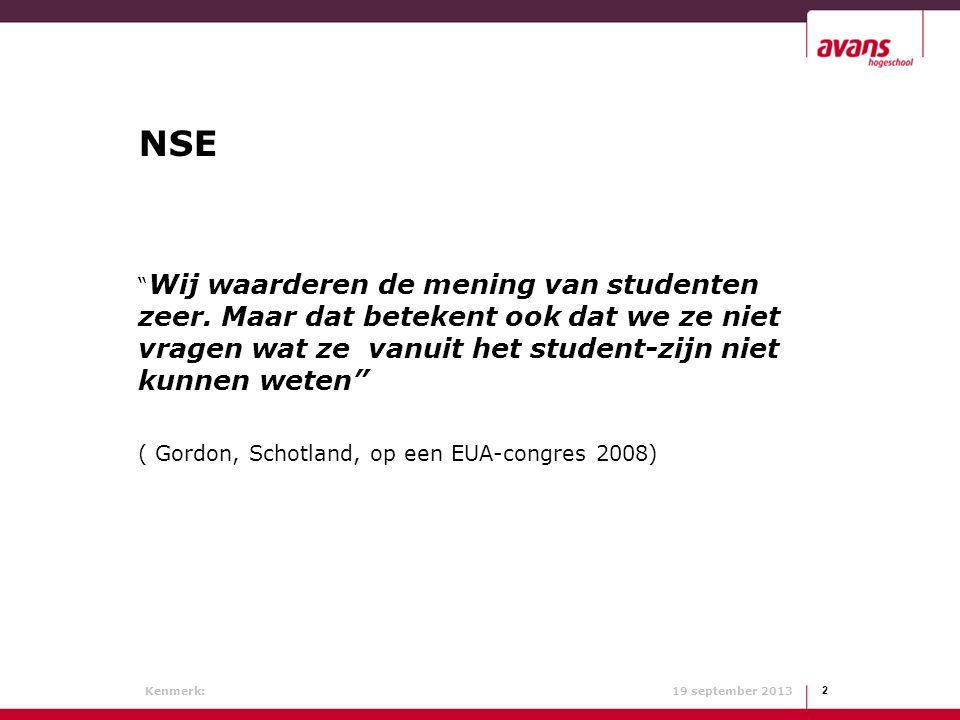 Kenmerk: 19 september 2013 NSE Studenttevredenheid vertelt ons iets over de waardering van studenten voor onze (bedrijfs- en onderwijs)processen, Maar is geen meting van het niveau van de opleiding.