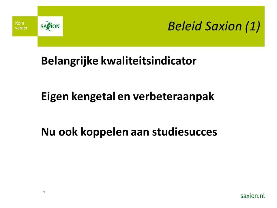 Beleid Saxion (1) Belangrijke kwaliteitsindicator Eigen kengetal en verbeteraanpak Nu ook koppelen aan studiesucces 7