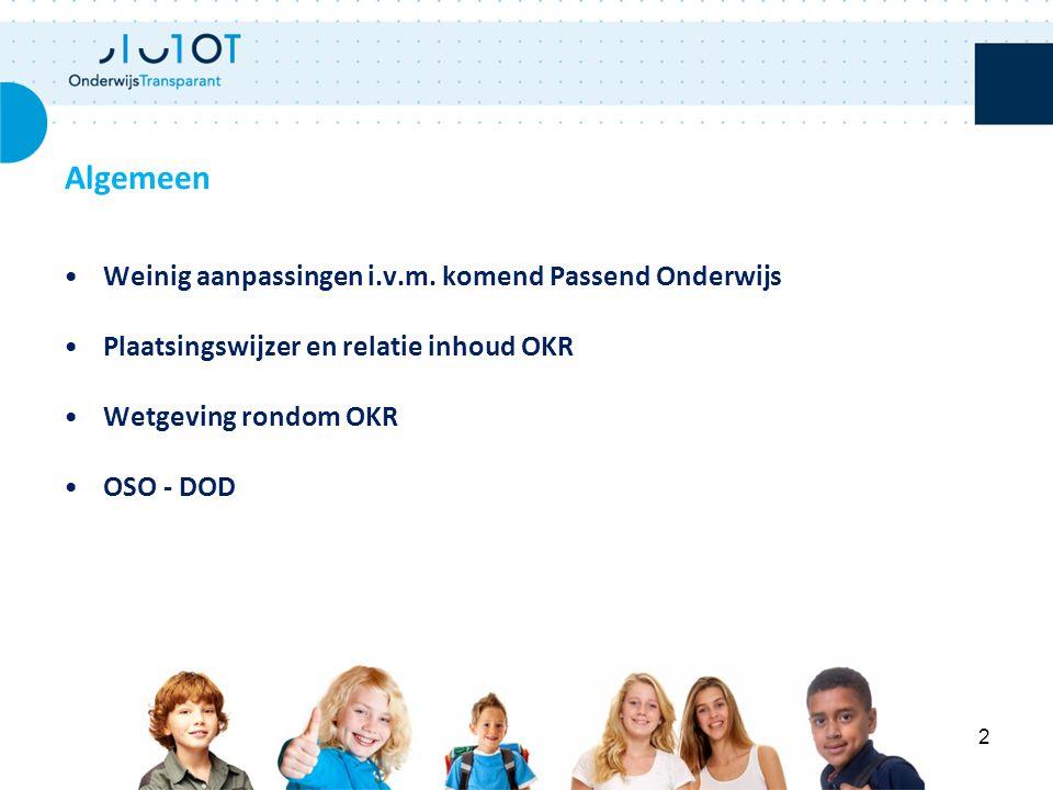 Weinig aanpassingen i.v.m. komend Passend Onderwijs Plaatsingswijzer en relatie inhoud OKR Wetgeving rondom OKR OSO - DOD Algemeen 2