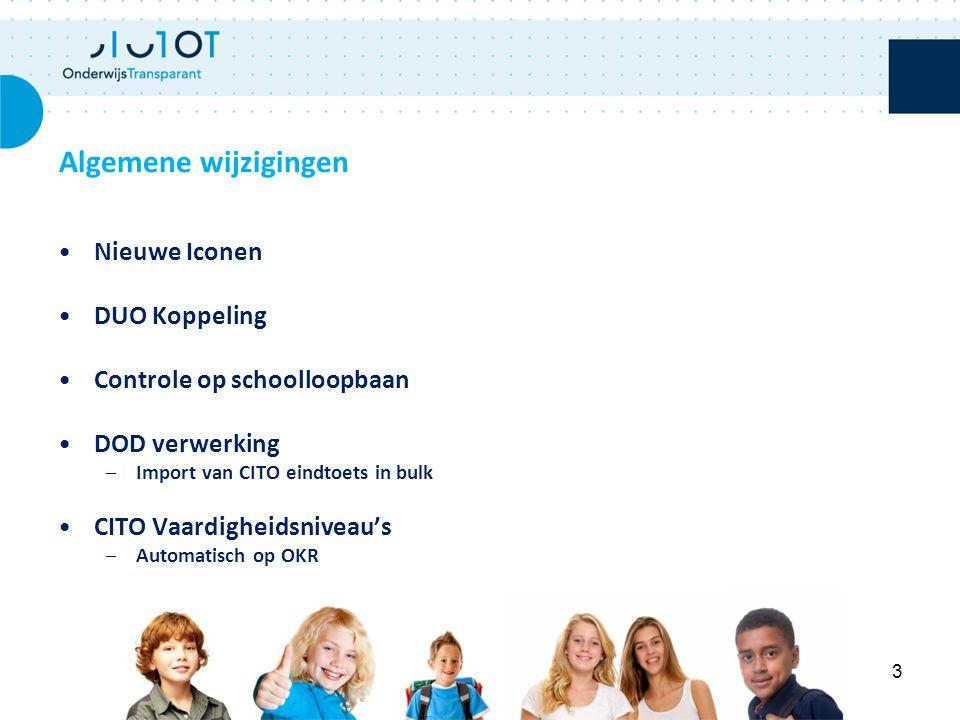 Nieuwe Iconen DUO Koppeling Controle op schoolloopbaan DOD verwerking –Import van CITO eindtoets in bulk CITO Vaardigheidsniveau's –Automatisch op OKR