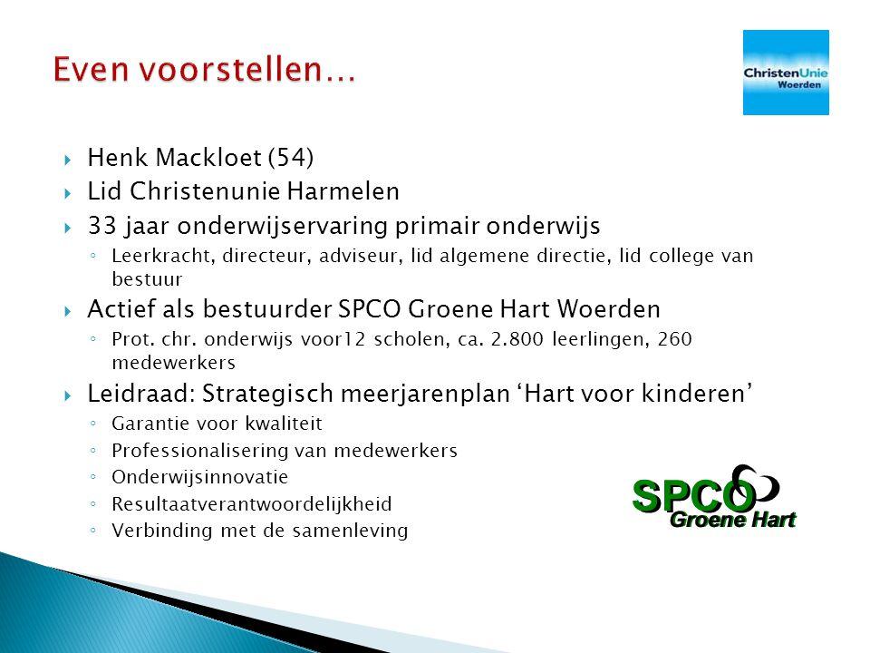 Henk Mackloet (54)  Lid Christenunie Harmelen  33 jaar onderwijservaring primair onderwijs ◦ Leerkracht, directeur, adviseur, lid algemene directi