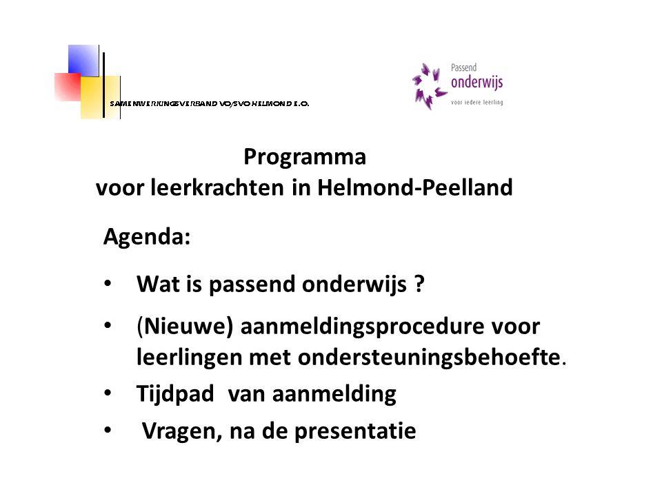 Programma voor leerkrachten in Helmond-Peelland Agenda: Wat is passend onderwijs ? (Nieuwe) aanmeldingsprocedure voor leerlingen met ondersteuningsbeh
