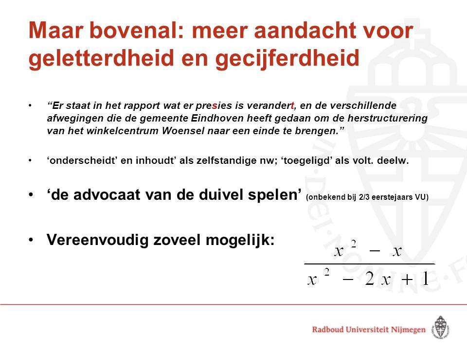Maar bovenal: meer aandacht voor geletterdheid en gecijferdheid Er staat in het rapport wat er presies is verandert, en de verschillende afwegingen die de gemeente Eindhoven heeft gedaan om de herstructurering van het winkelcentrum Woensel naar een einde te brengen. 'onderscheidt' en inhoudt' als zelfstandige nw; 'toegeligd' als volt.