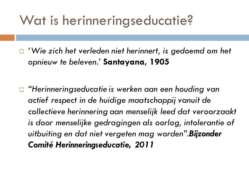"""Wat is herinneringseducatie?  'Wie zich het verleden niet herinnert, is gedoemd om het opnieuw te beleven.' Santayana, 1905  """"Herinneringseducatie i"""