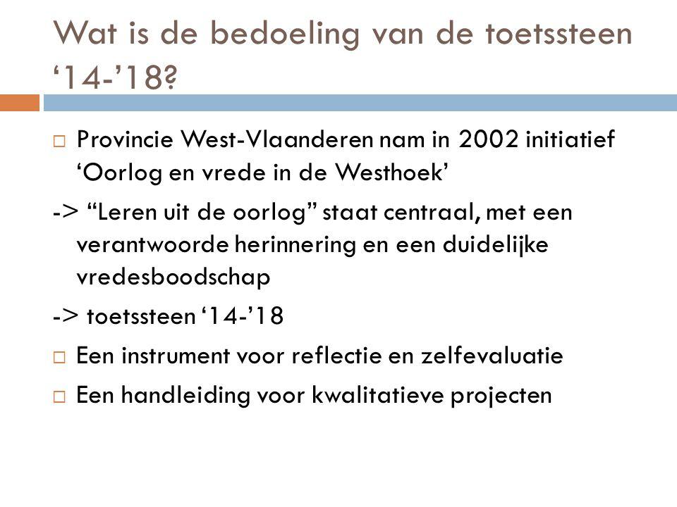 """Wat is de bedoeling van de toetssteen '14-'18?  Provincie West-Vlaanderen nam in 2002 initiatief 'Oorlog en vrede in de Westhoek' -> """"Leren uit de oo"""