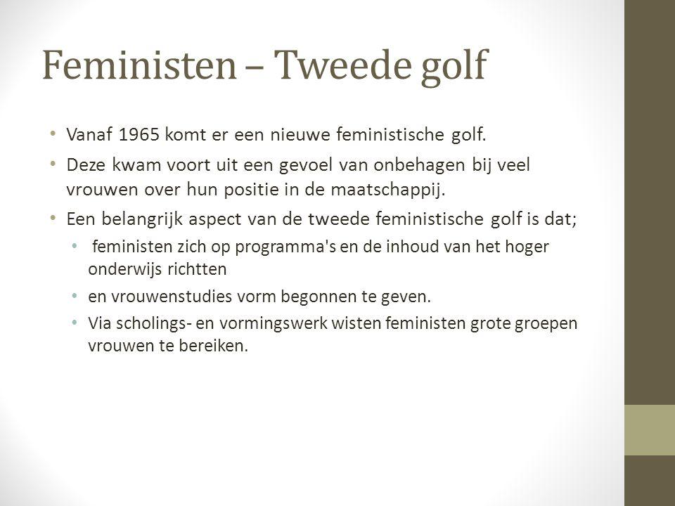 Feministen – Tweede golf Vanaf 1965 komt er een nieuwe feministische golf. Deze kwam voort uit een gevoel van onbehagen bij veel vrouwen over hun posi