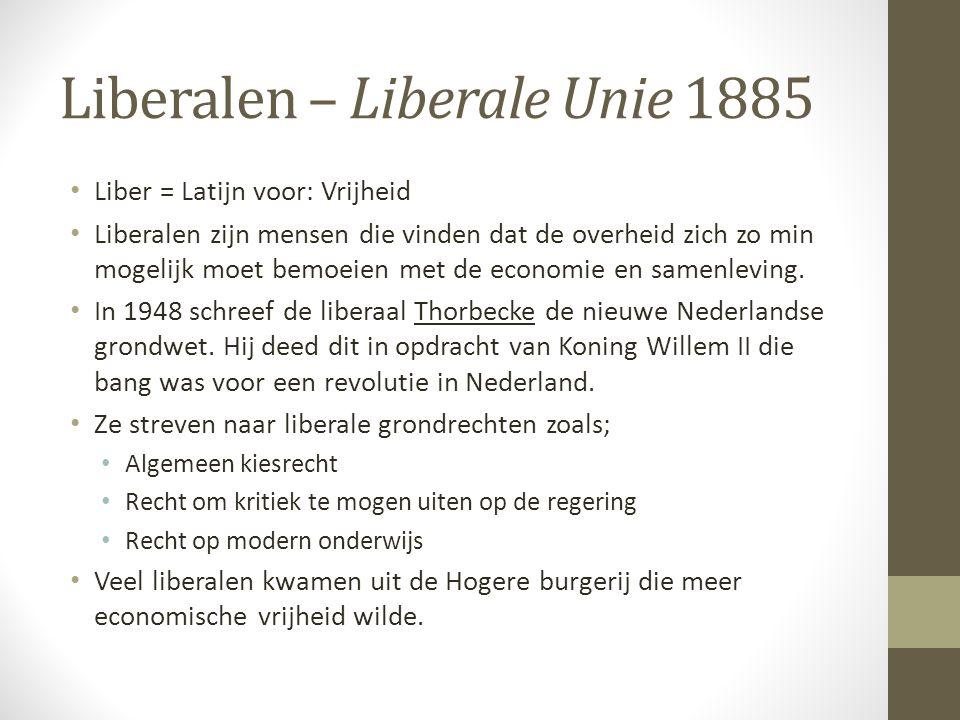 Liberalen – Liberale Unie 1885 Liber = Latijn voor: Vrijheid Liberalen zijn mensen die vinden dat de overheid zich zo min mogelijk moet bemoeien met d