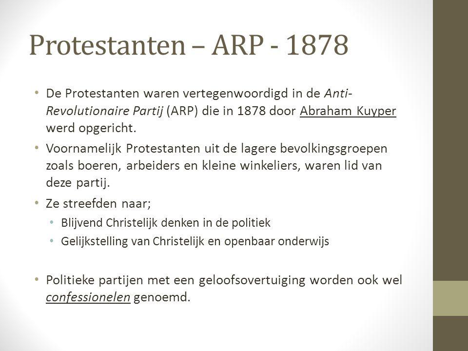 Protestanten – ARP - 1878 De Protestanten waren vertegenwoordigd in de Anti- Revolutionaire Partij (ARP) die in 1878 door Abraham Kuyper werd opgerich