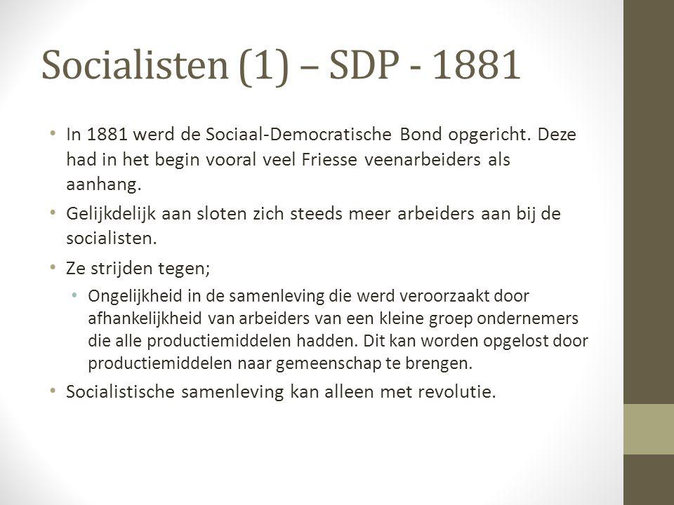 Socialisten (1) – SDP - 1881 In 1881 werd de Sociaal-Democratische Bond opgericht. Deze had in het begin vooral veel Friesse veenarbeiders als aanhang