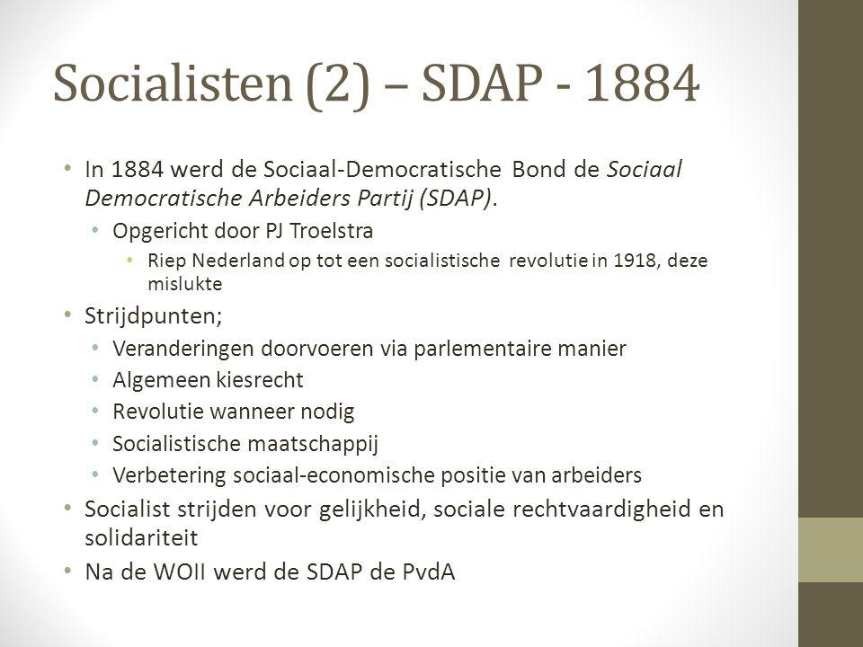 Socialisten (2) – SDAP - 1884 In 1884 werd de Sociaal-Democratische Bond de Sociaal Democratische Arbeiders Partij (SDAP). Opgericht door PJ Troelstra
