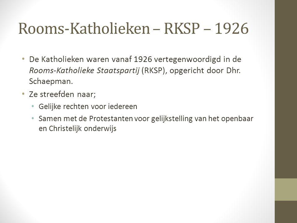 Rooms-Katholieken – RKSP – 1926 De Katholieken waren vanaf 1926 vertegenwoordigd in de Rooms-Katholieke Staatspartij (RKSP), opgericht door Dhr. Schae