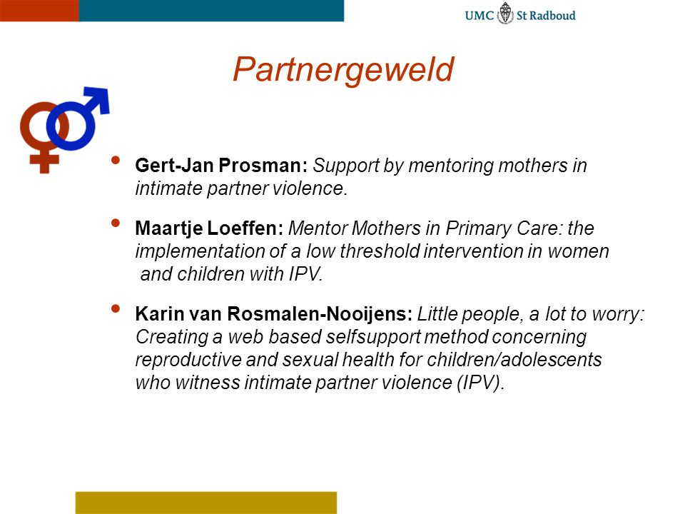 Gert-Jan Prosman: Support by mentoring mothers in intimate partner violence. Maartje Loeffen: Mentor Mothers in Primary Care: the implementation of a