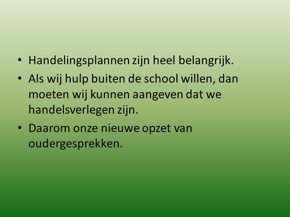 Handelingsplannen zijn heel belangrijk. Als wij hulp buiten de school willen, dan moeten wij kunnen aangeven dat we handelsverlegen zijn. Daarom onze