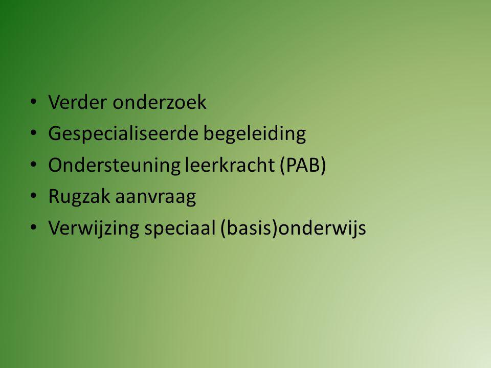 Verder onderzoek Gespecialiseerde begeleiding Ondersteuning leerkracht (PAB) Rugzak aanvraag Verwijzing speciaal (basis)onderwijs