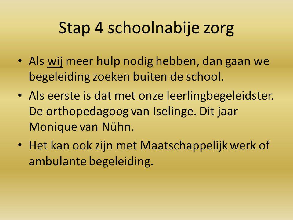 Stap 4 schoolnabije zorg Als wij meer hulp nodig hebben, dan gaan we begeleiding zoeken buiten de school. Als eerste is dat met onze leerlingbegeleids
