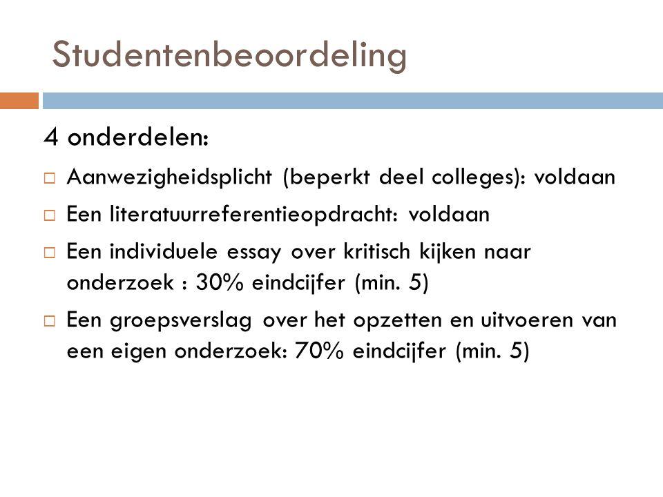 Studentenbeoordeling 4 onderdelen:  Aanwezigheidsplicht (beperkt deel colleges): voldaan  Een literatuurreferentieopdracht: voldaan  Een individuel