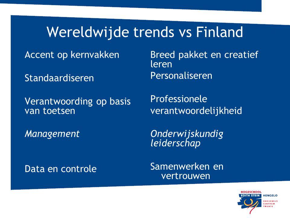 Wereldwijde trends vs Finland Accent op kernvakken Standaardiseren Verantwoording op basis van toetsen Management Data en controle Breed pakket en cre