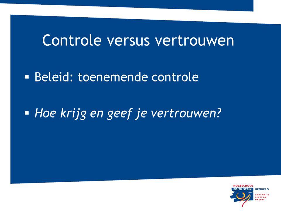 Controle versus vertrouwen  Beleid: toenemende controle  Hoe krijg en geef je vertrouwen?