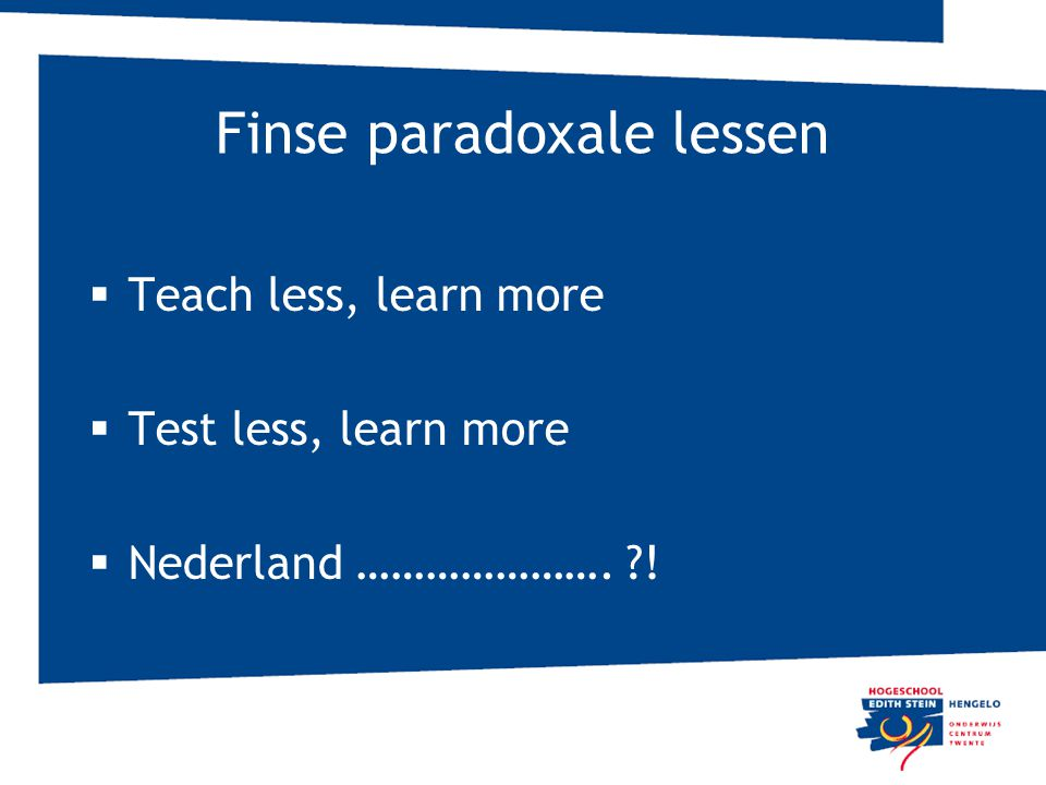 Finse paradoxale lessen  Teach less, learn more  Test less, learn more  Nederland …………………. ?!