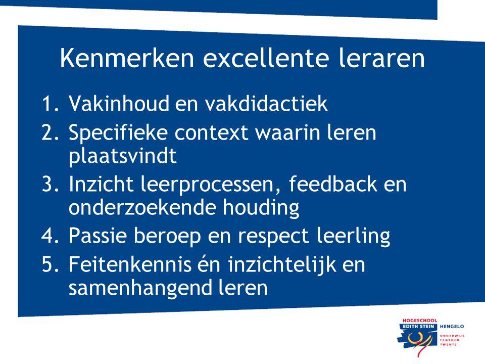 Kenmerken excellente leraren 1.Vakinhoud en vakdidactiek 2.Specifieke context waarin leren plaatsvindt 3.Inzicht leerprocessen, feedback en onderzoeke