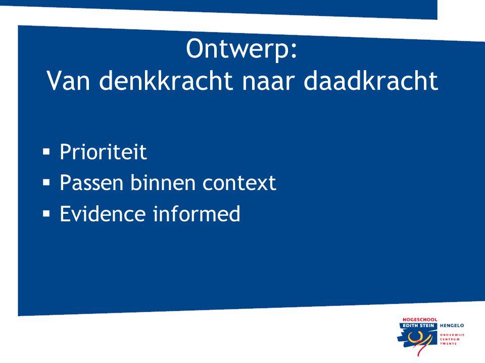 Ontwerp: Van denkkracht naar daadkracht  Prioriteit  Passen binnen context  Evidence informed