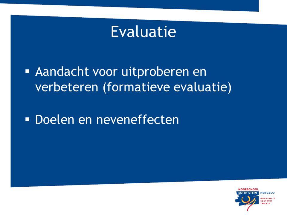 Evaluatie  Aandacht voor uitproberen en verbeteren (formatieve evaluatie)  Doelen en neveneffecten