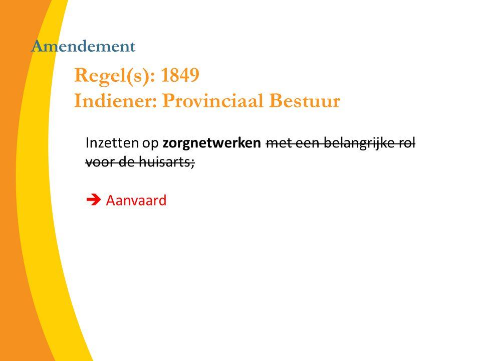 Amendement Inzetten op zorgnetwerken met een belangrijke rol voor de huisarts;  Aanvaard Regel(s): 1849 Indiener: Provinciaal Bestuur