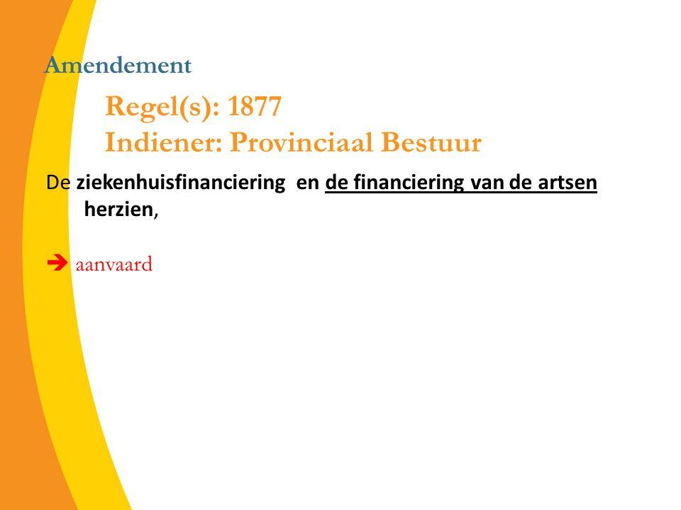 Amendement De ziekenhuisfinanciering en de financiering van de artsen herzien,  aanvaard Regel(s): 1877 Indiener: Provinciaal Bestuur