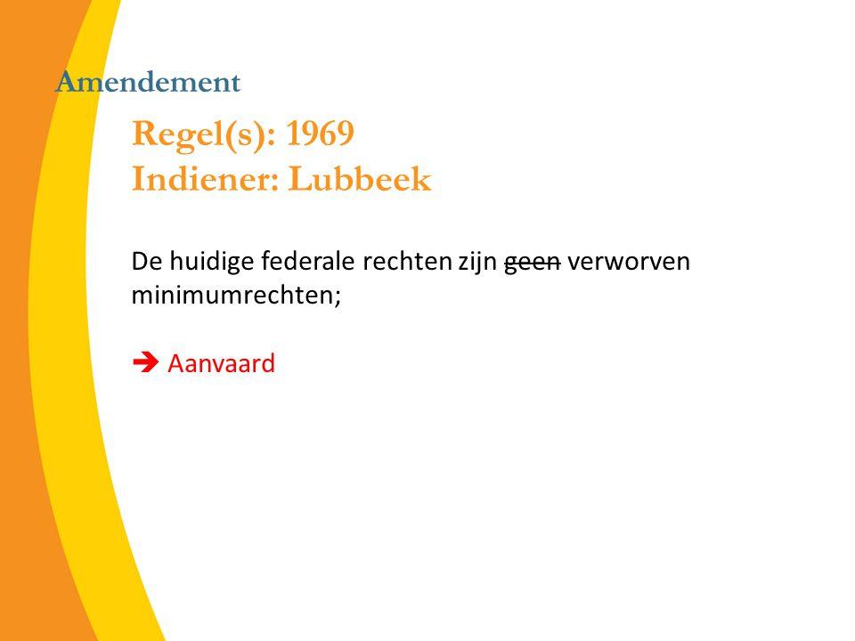 Amendement De huidige federale rechten zijn geen verworven minimumrechten;  Aanvaard Regel(s): 1969 Indiener: Lubbeek
