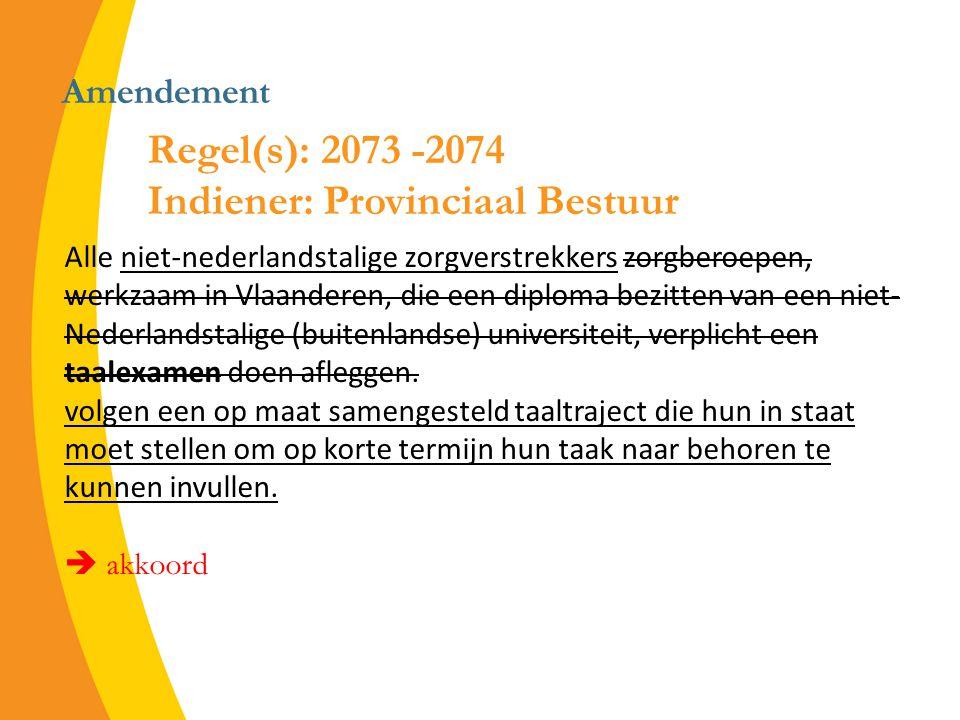 Amendement Alle niet-nederlandstalige zorgverstrekkers zorgberoepen, werkzaam in Vlaanderen, die een diploma bezitten van een niet- Nederlandstalige (buitenlandse) universiteit, verplicht een taalexamen doen afleggen.