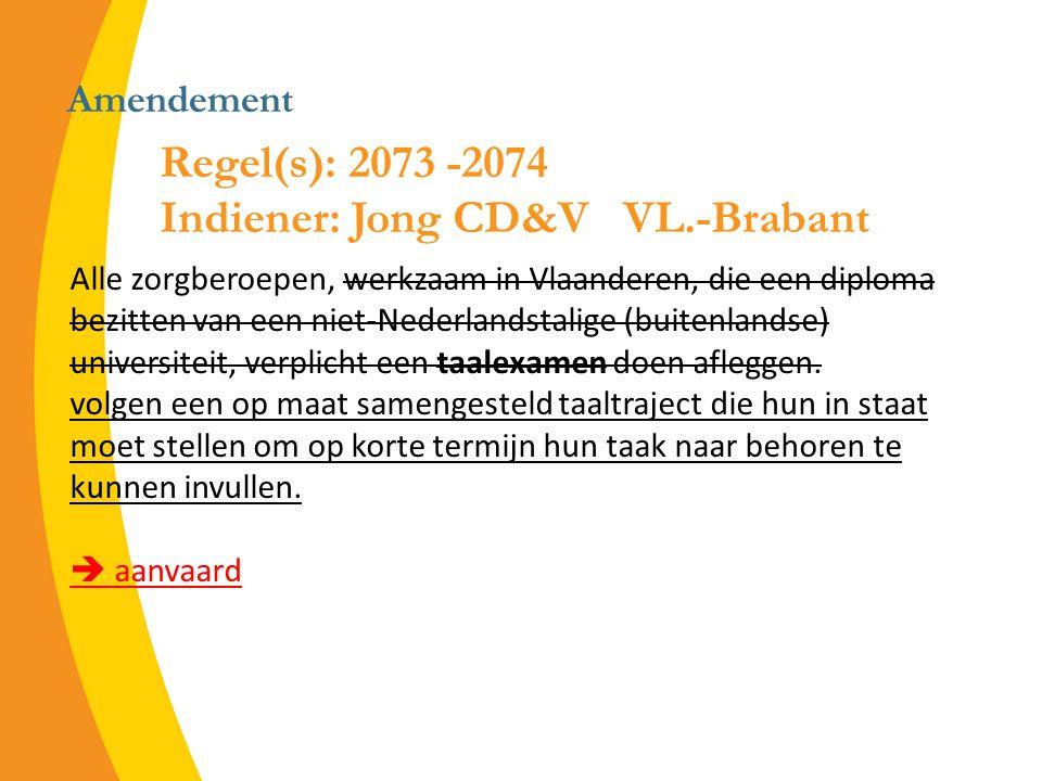 Amendement Alle zorgberoepen, werkzaam in Vlaanderen, die een diploma bezitten van een niet-Nederlandstalige (buitenlandse) universiteit, verplicht een taalexamen doen afleggen.