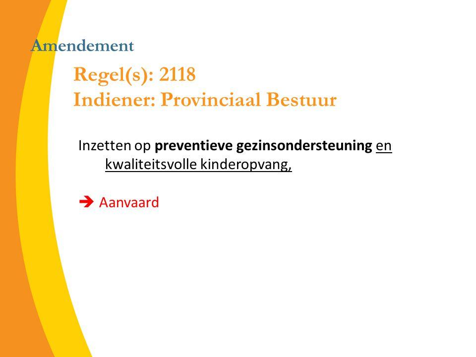 Amendement Inzetten op preventieve gezinsondersteuning en kwaliteitsvolle kinderopvang,  Aanvaard Regel(s): 2118 Indiener: Provinciaal Bestuur