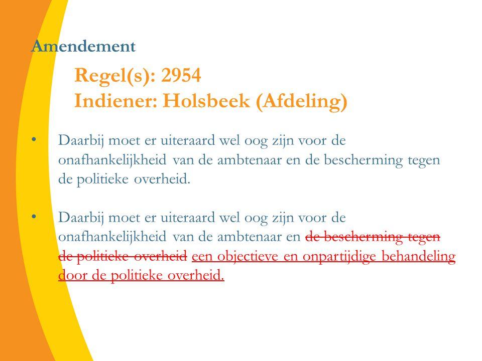 Amendement Daarbij moet er uiteraard wel oog zijn voor de onafhankelijkheid van de ambtenaar en de bescherming tegen de politieke overheid.
