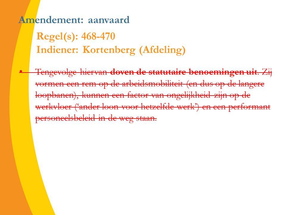 Amendement: aanvaard Tengevolge hiervan doven de statutaire benoemingen uit.