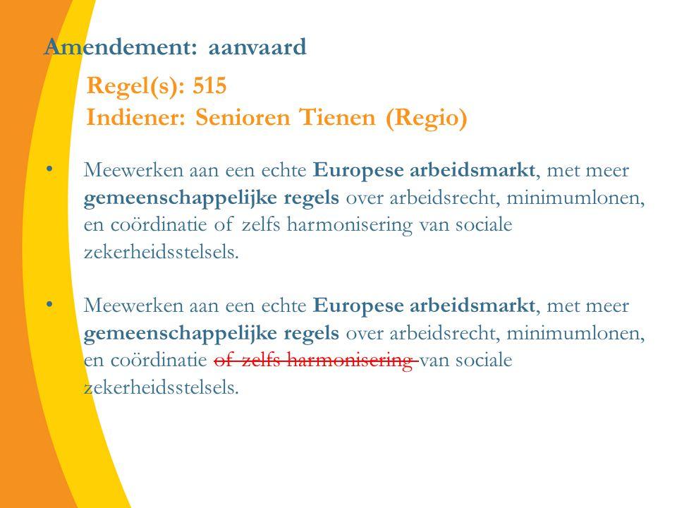 Amendement: aanvaard Meewerken aan een echte Europese arbeidsmarkt, met meer gemeenschappelijke regels over arbeidsrecht, minimumlonen, en coördinatie of zelfs harmonisering van sociale zekerheidsstelsels.
