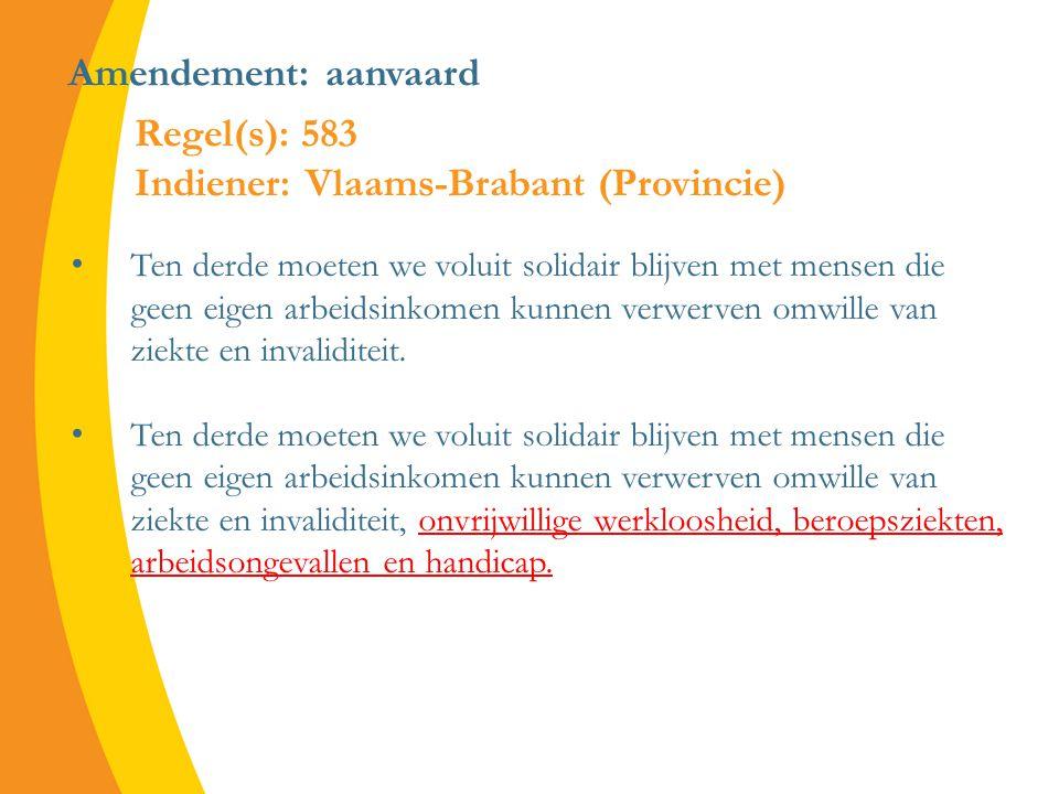 Amendement: aanvaard Ten derde moeten we voluit solidair blijven met mensen die geen eigen arbeidsinkomen kunnen verwerven omwille van ziekte en invaliditeit.