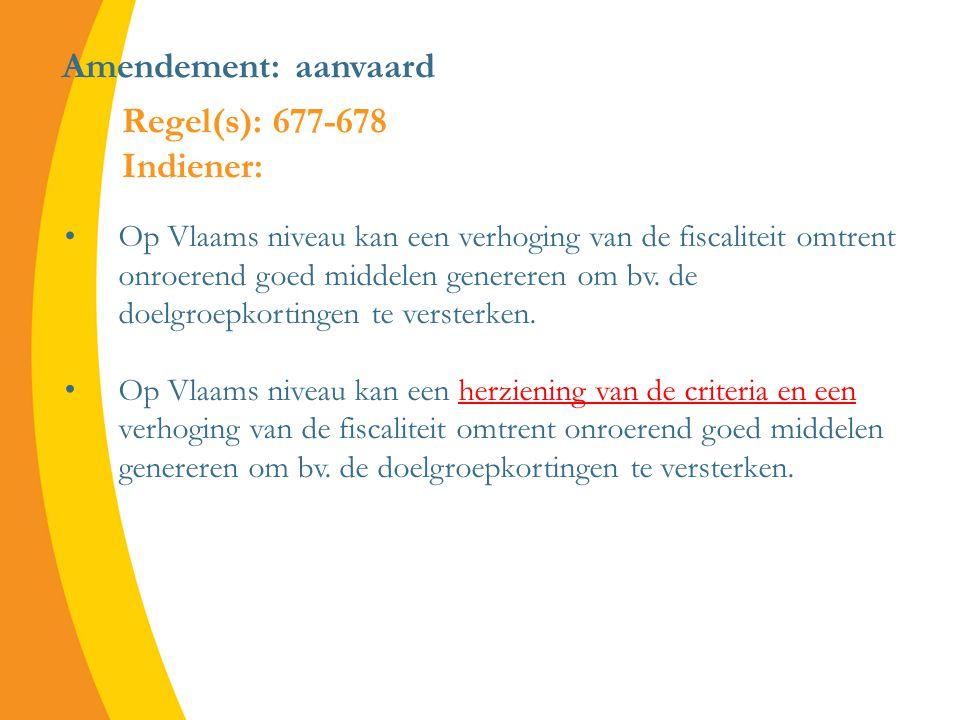 Amendement: aanvaard Op Vlaams niveau kan een verhoging van de fiscaliteit omtrent onroerend goed middelen genereren om bv.