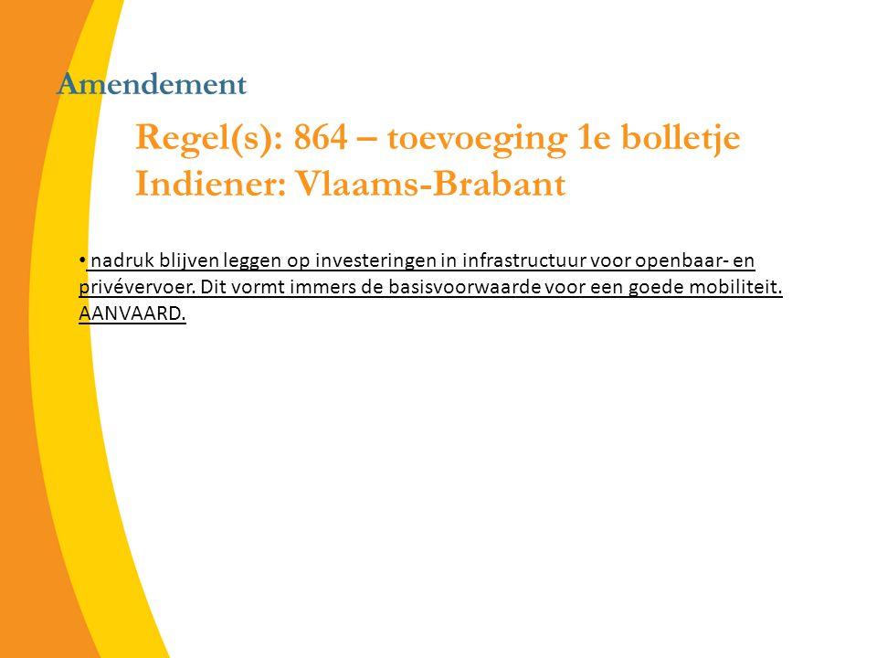 Amendement Regel(s): 864 – toevoeging 1e bolletje Indiener: Vlaams-Brabant nadruk blijven leggen op investeringen in infrastructuur voor openbaar- en privévervoer.