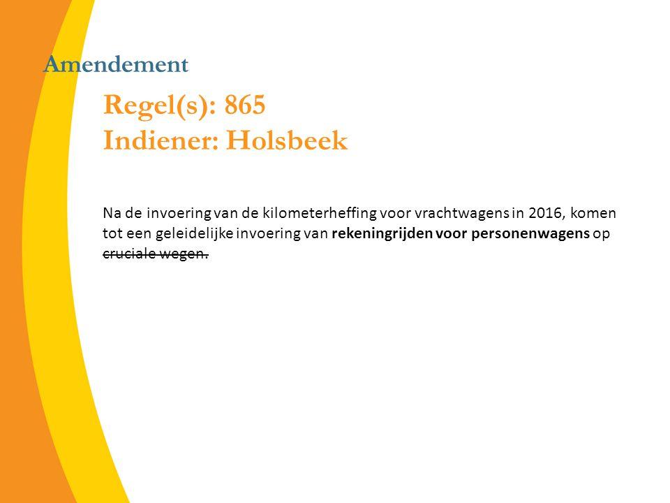 Amendement Regel(s): 865 Indiener: Holsbeek Na de invoering van de kilometerheffing voor vrachtwagens in 2016, komen tot een geleidelijke invoering van rekeningrijden voor personenwagens op cruciale wegen.