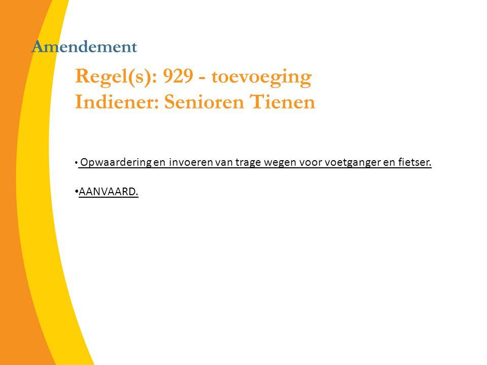 Amendement Regel(s): 929 - toevoeging Indiener: Senioren Tienen Opwaardering en invoeren van trage wegen voor voetganger en fietser.