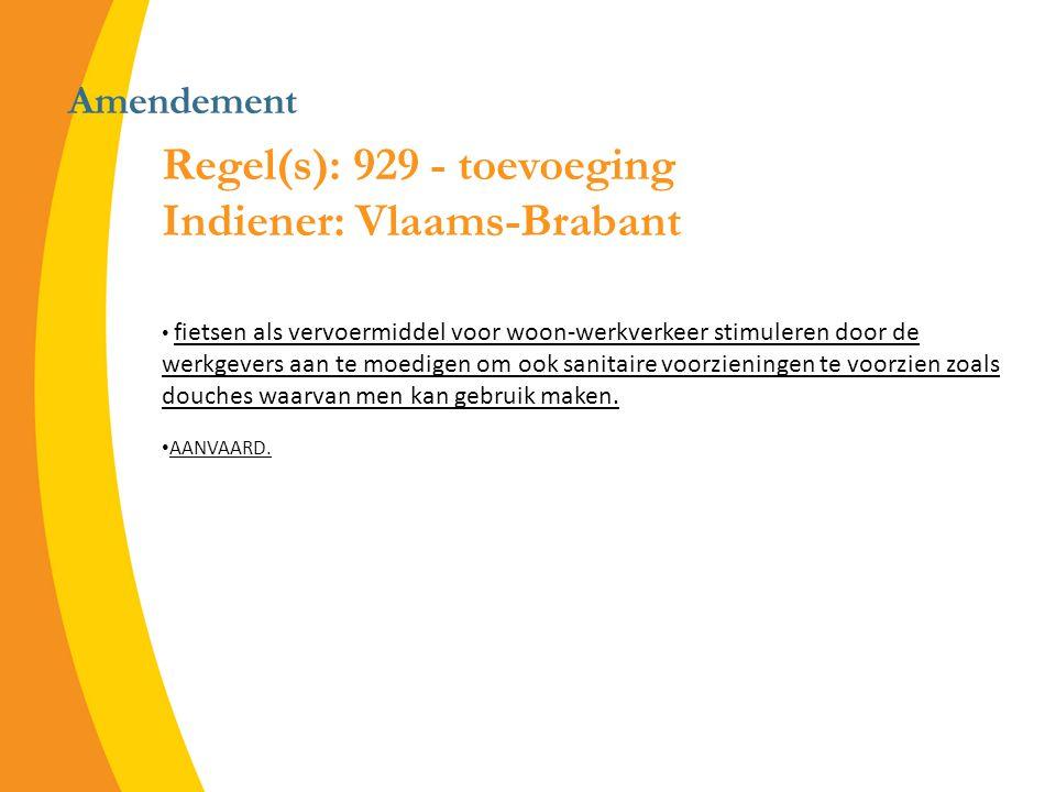 Amendement Regel(s): 929 - toevoeging Indiener: Vlaams-Brabant fietsen als vervoermiddel voor woon-werkverkeer stimuleren door de werkgevers aan te moedigen om ook sanitaire voorzieningen te voorzien zoals douches waarvan men kan gebruik maken.