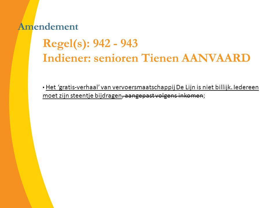 Amendement Regel(s): 942 - 943 Indiener: senioren Tienen AANVAARD Het 'gratis-verhaal' van vervoersmaatschappij De Lijn is niet billijk.