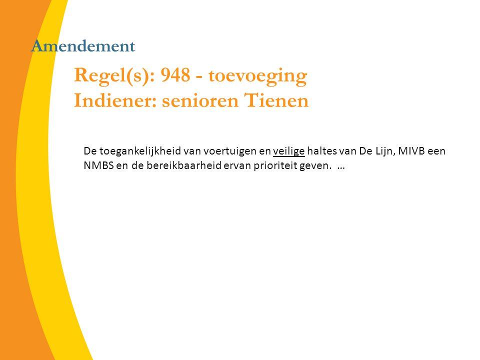 Amendement Regel(s): 948 - toevoeging Indiener: senioren Tienen De toegankelijkheid van voertuigen en veilige haltes van De Lijn, MIVB een NMBS en de bereikbaarheid ervan prioriteit geven.