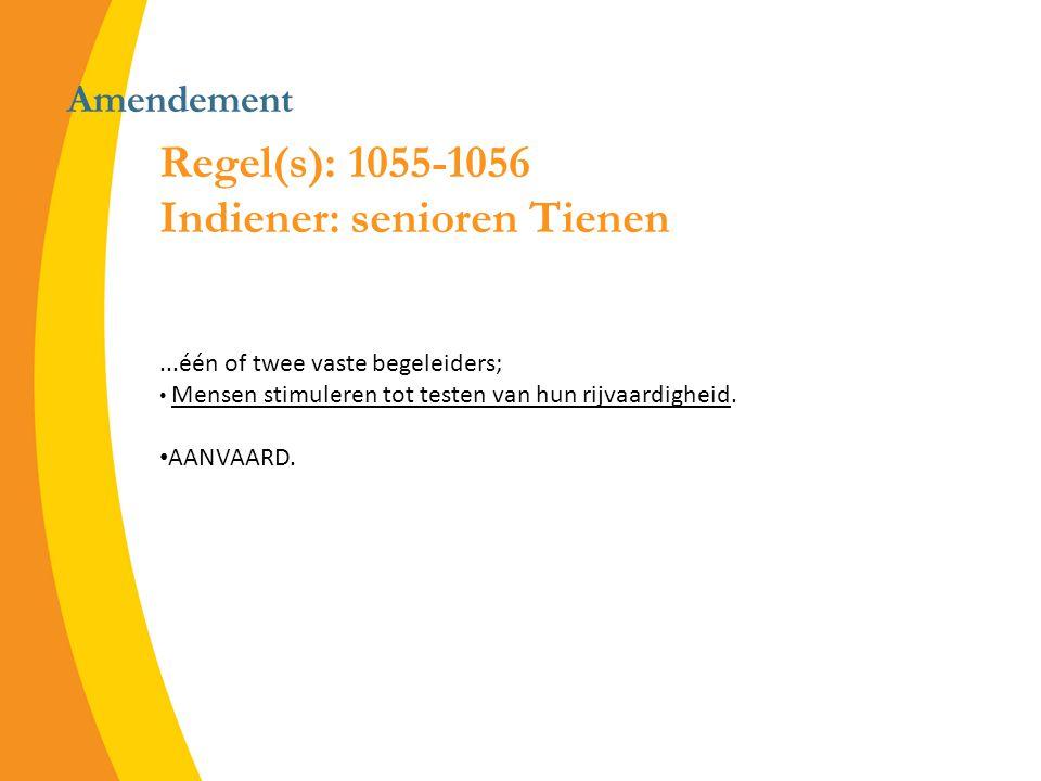 Amendement Regel(s): 1055-1056 Indiener: senioren Tienen...één of twee vaste begeleiders; Mensen stimuleren tot testen van hun rijvaardigheid.