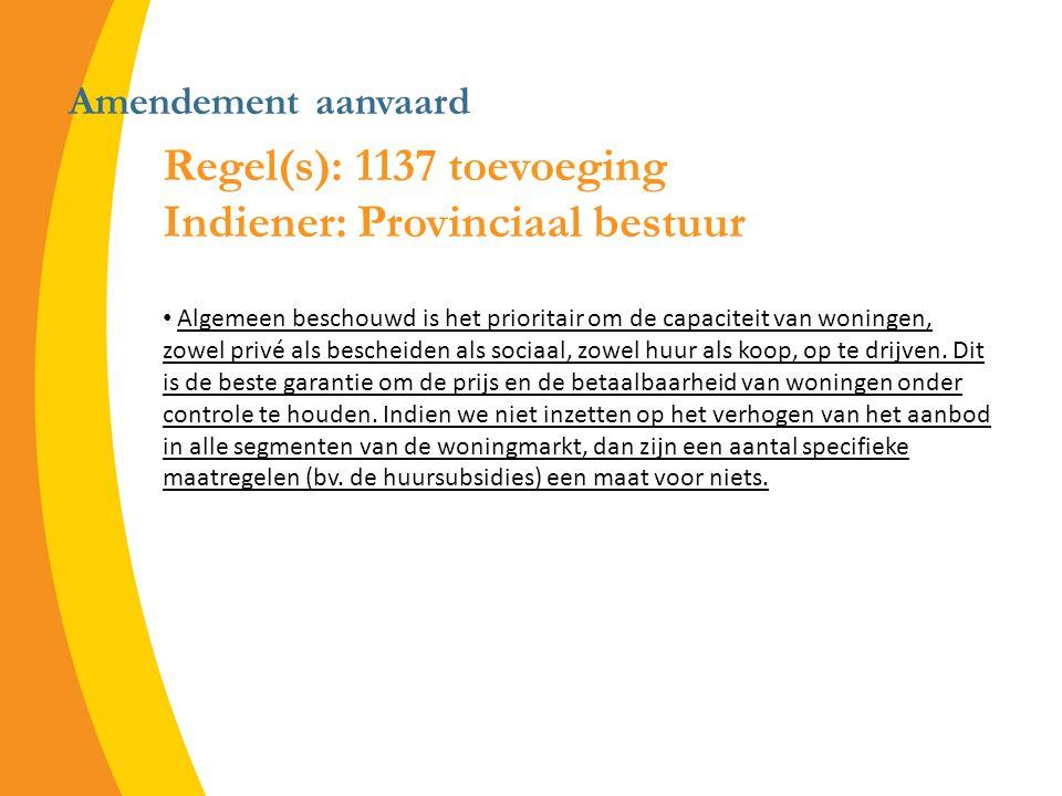 Amendement aanvaard Regel(s): 1137 toevoeging Indiener: Provinciaal bestuur Algemeen beschouwd is het prioritair om de capaciteit van woningen, zowel privé als bescheiden als sociaal, zowel huur als koop, op te drijven.
