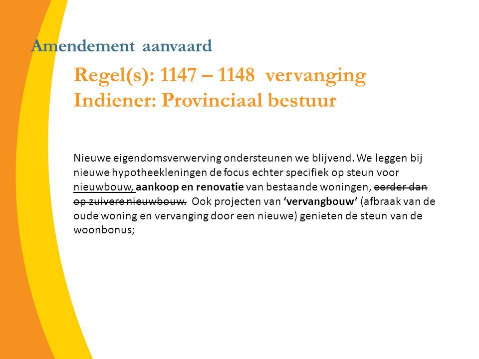 Amendement aanvaard Regel(s): 1147 – 1148 vervanging Indiener: Provinciaal bestuur Nieuwe eigendomsverwerving ondersteunen we blijvend.