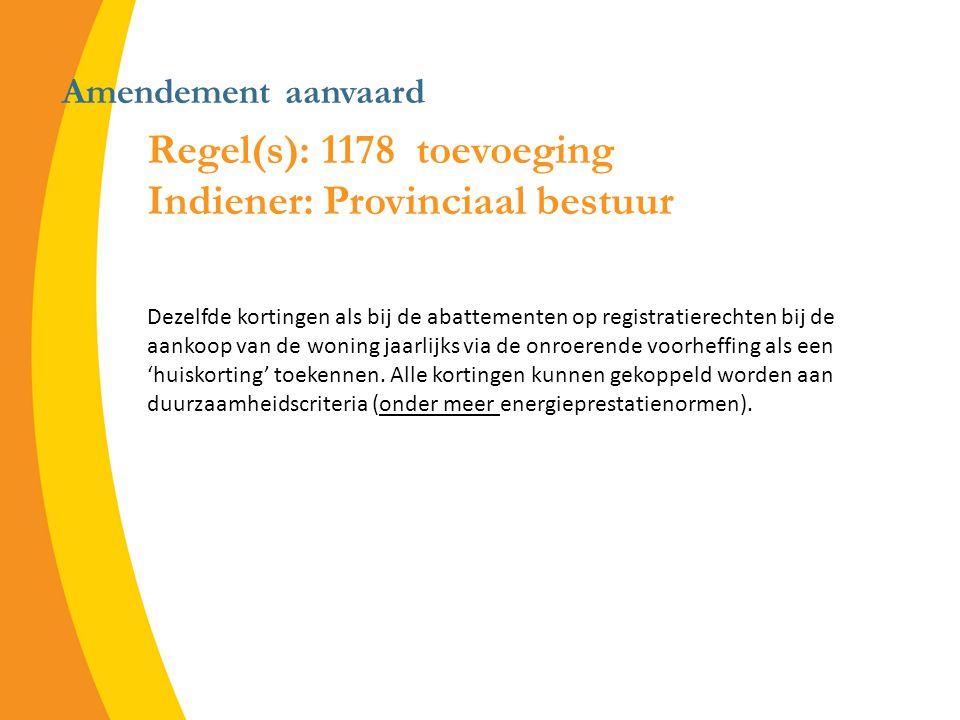 Amendement aanvaard Regel(s): 1178 toevoeging Indiener: Provinciaal bestuur Dezelfde kortingen als bij de abattementen op registratierechten bij de aankoop van de woning jaarlijks via de onroerende voorheffing als een 'huiskorting' toekennen.