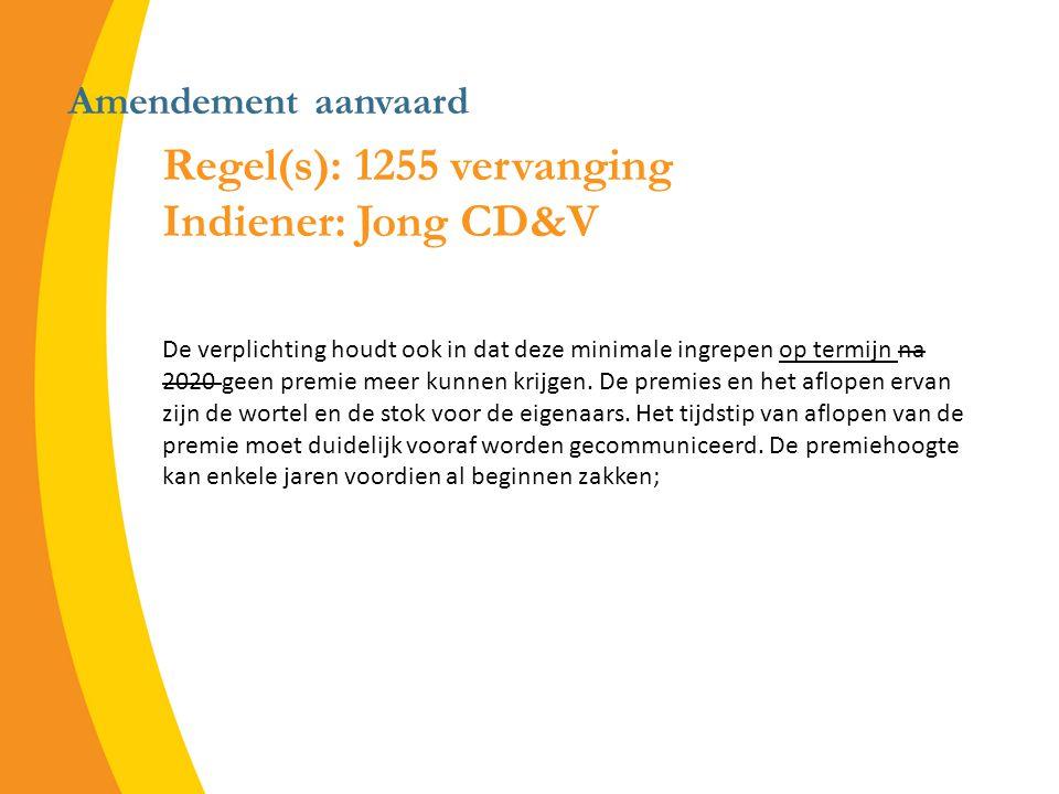 Amendement aanvaard Regel(s): 1255 vervanging Indiener: Jong CD&V De verplichting houdt ook in dat deze minimale ingrepen op termijn na 2020 geen premie meer kunnen krijgen.
