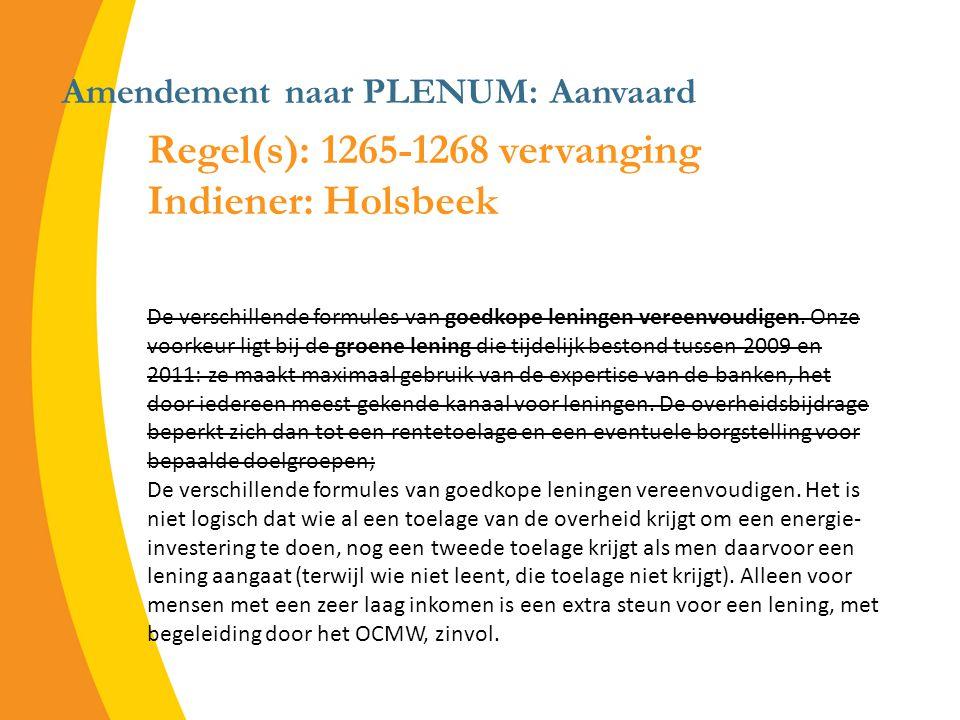 Amendement naar PLENUM: Aanvaard Regel(s): 1265-1268 vervanging Indiener: Holsbeek De verschillende formules van goedkope leningen vereenvoudigen.