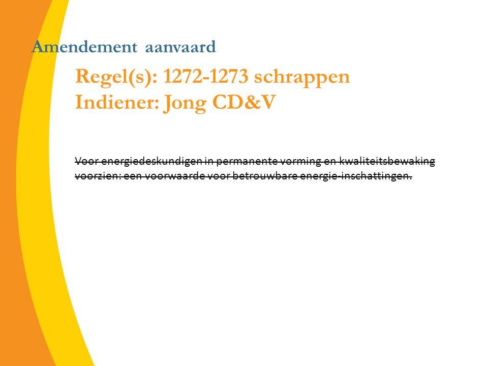 Amendement aanvaard Regel(s): 1272-1273 schrappen Indiener: Jong CD&V Voor energiedeskundigen in permanente vorming en kwaliteitsbewaking voorzien: een voorwaarde voor betrouwbare energie-inschattingen.